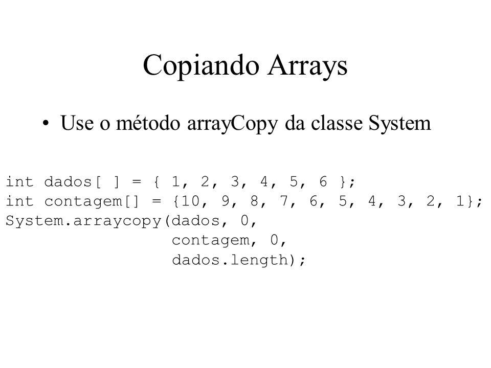 Copiando Arrays Use o método arrayCopy da classe System