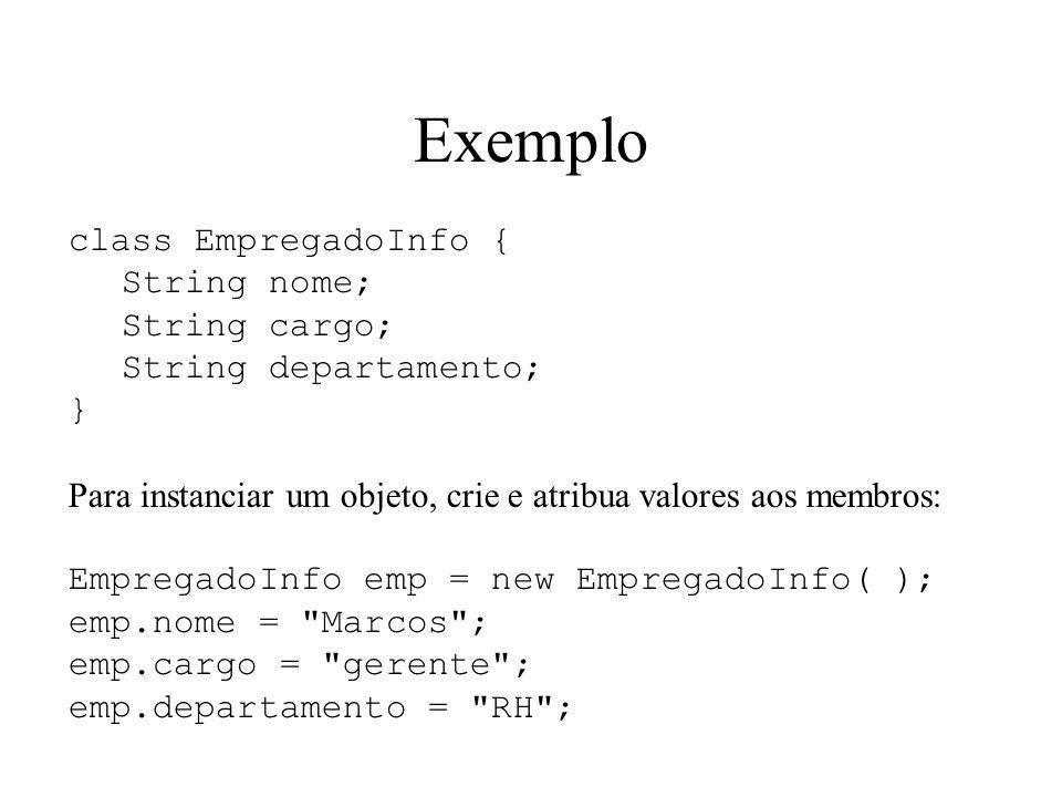 Exemplo class EmpregadoInfo { String nome; String cargo;