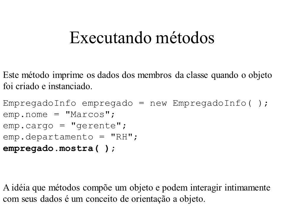 Executando métodos Este método imprime os dados dos membros da classe quando o objeto foi criado e instanciado.