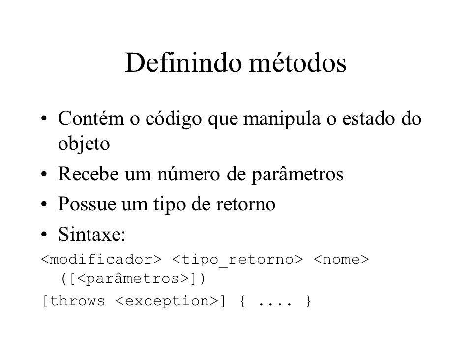 Definindo métodos Contém o código que manipula o estado do objeto