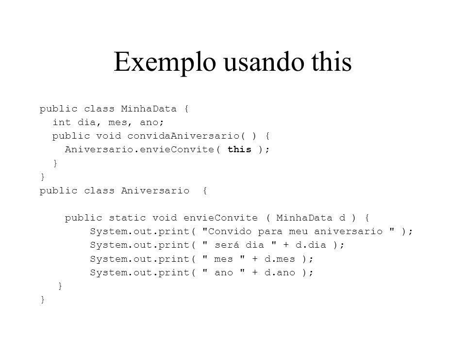 Exemplo usando this public class MinhaData { int dia, mes, ano;