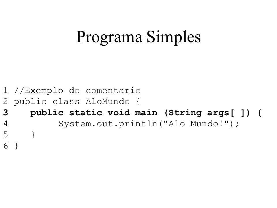 Programa Simples 1 //Exemplo de comentario 2 public class AloMundo {