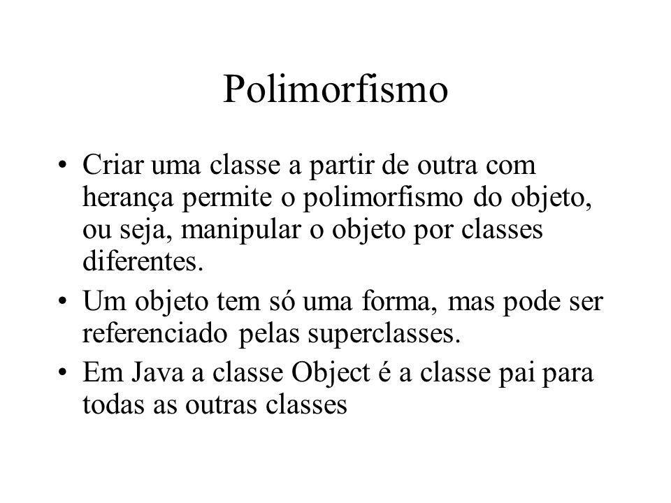Polimorfismo Criar uma classe a partir de outra com herança permite o polimorfismo do objeto, ou seja, manipular o objeto por classes diferentes.