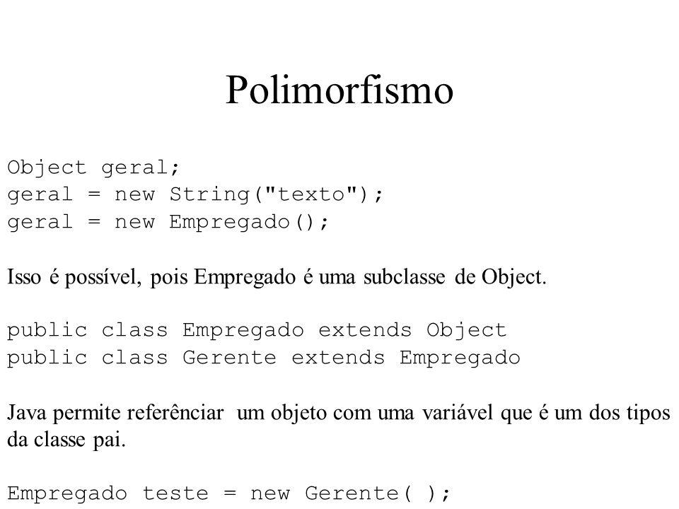 Polimorfismo Object geral; geral = new String( texto );