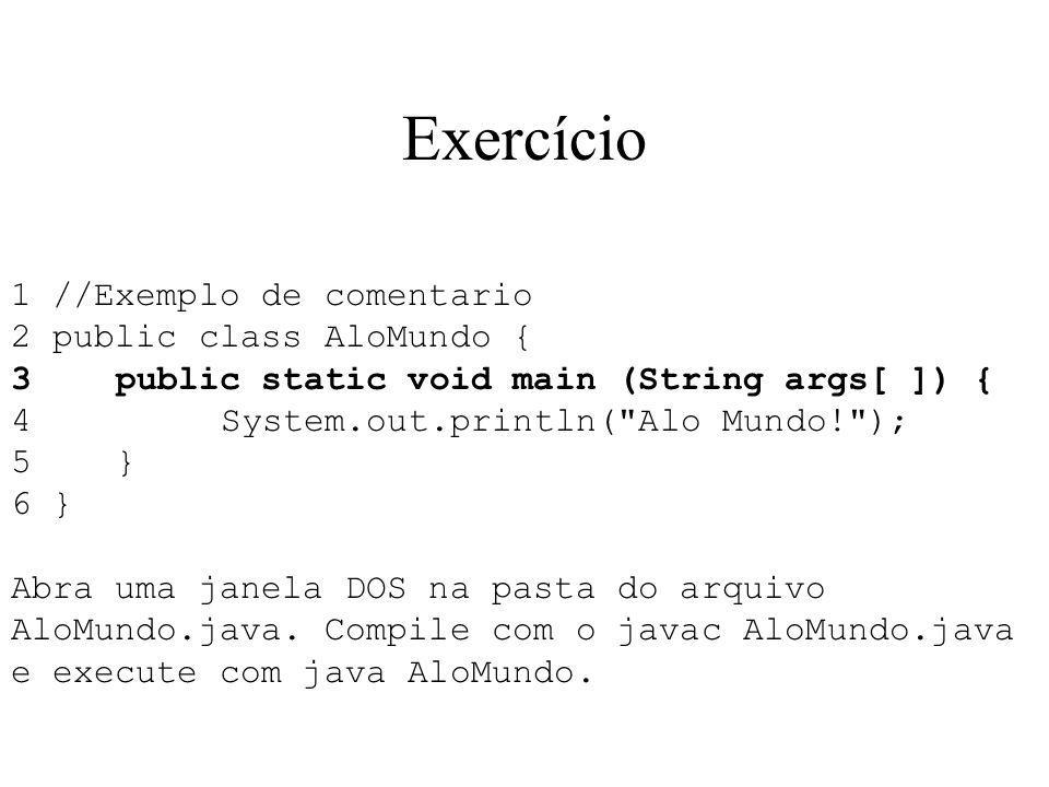 Exercício 1 //Exemplo de comentario 2 public class AloMundo {
