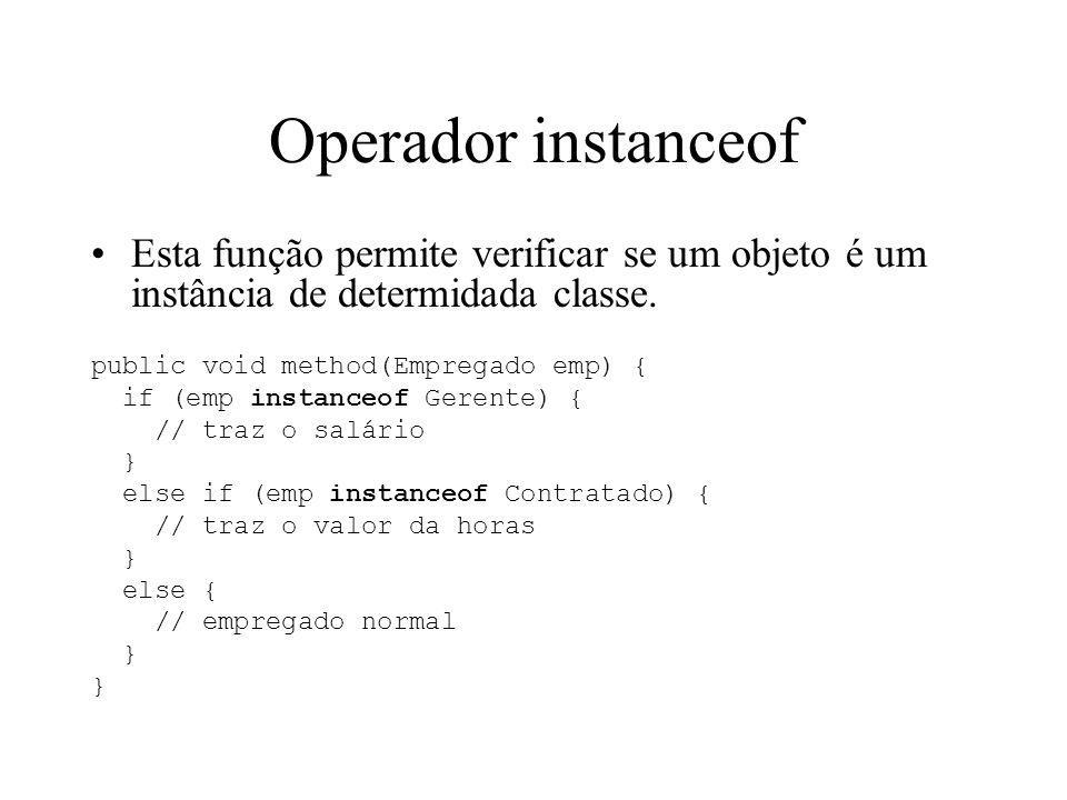 Operador instanceof Esta função permite verificar se um objeto é um instância de determidada classe.