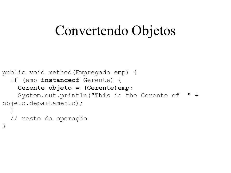 Convertendo Objetos public void method(Empregado emp) {