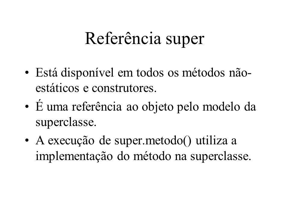 Referência super Está disponível em todos os métodos não-estáticos e construtores. É uma referência ao objeto pelo modelo da superclasse.