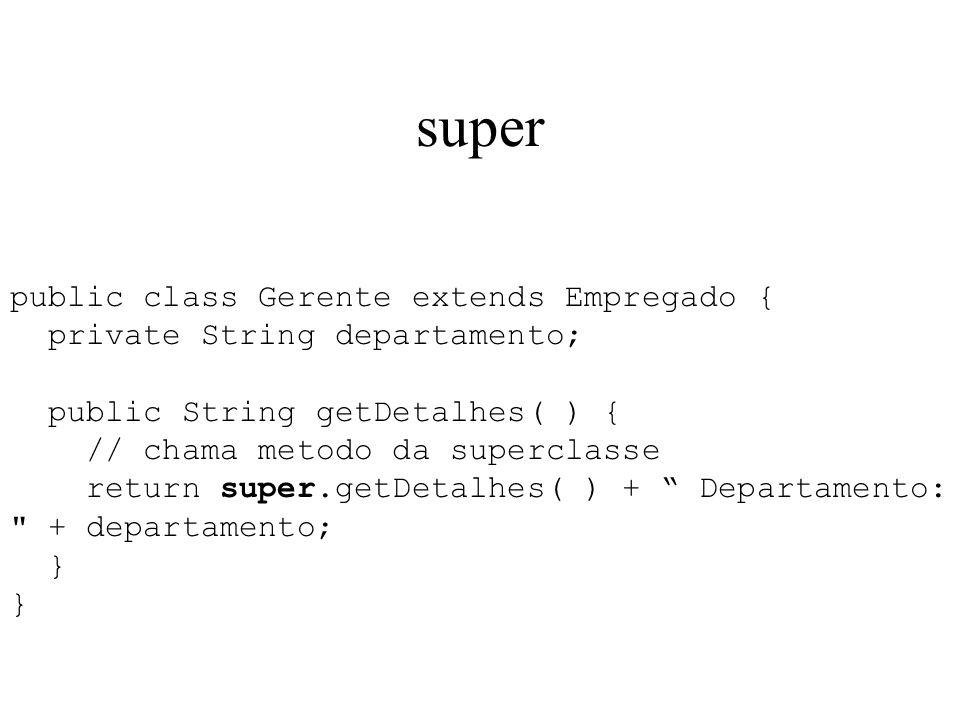 super public class Gerente extends Empregado {