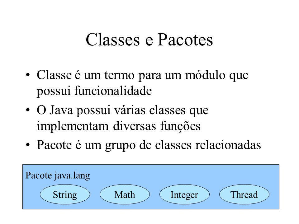 Classes e Pacotes Classe é um termo para um módulo que possui funcionalidade. O Java possui várias classes que implementam diversas funções.