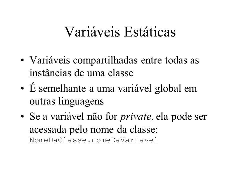 Variáveis Estáticas Variáveis compartilhadas entre todas as instâncias de uma classe. É semelhante a uma variável global em outras linguagens.