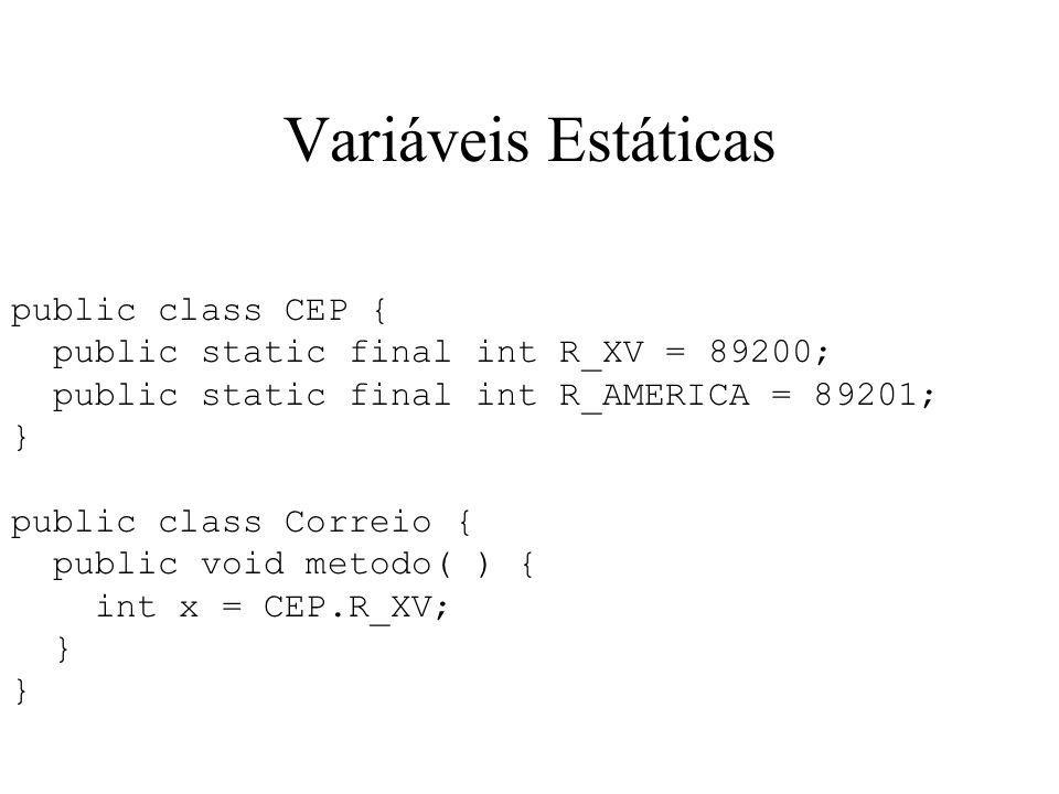 Variáveis Estáticas public class CEP {