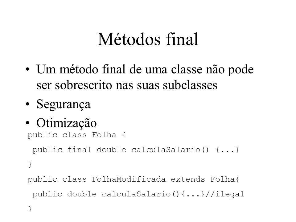 Métodos final Um método final de uma classe não pode ser sobrescrito nas suas subclasses. Segurança.