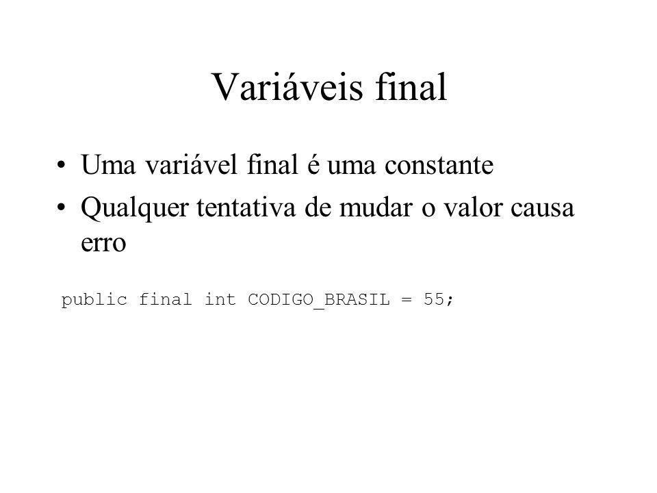 Variáveis final Uma variável final é uma constante