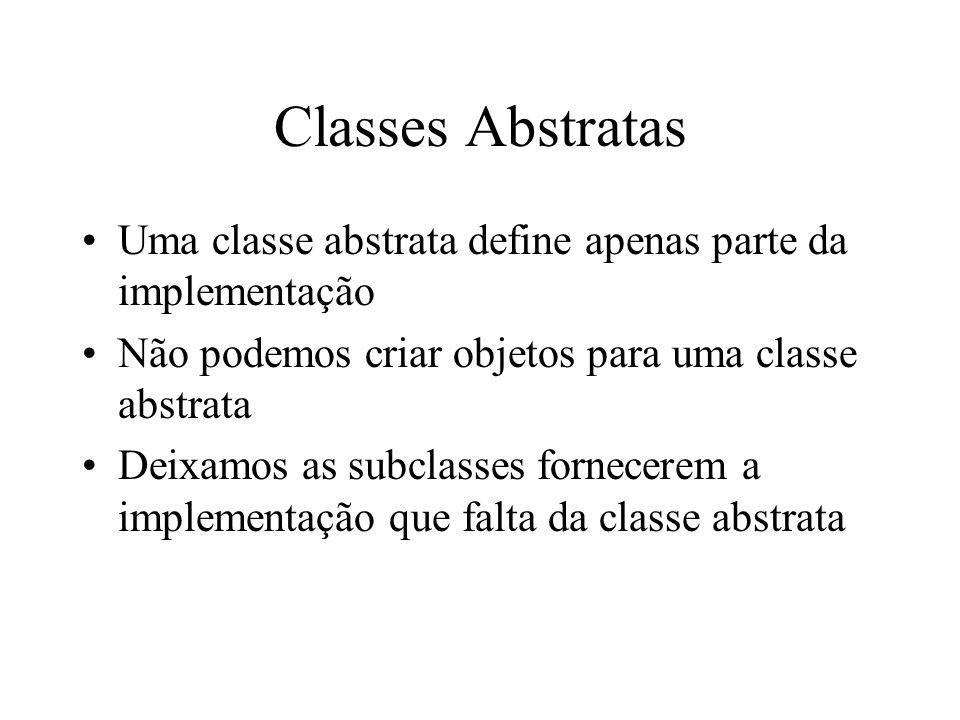 Classes Abstratas Uma classe abstrata define apenas parte da implementação. Não podemos criar objetos para uma classe abstrata.