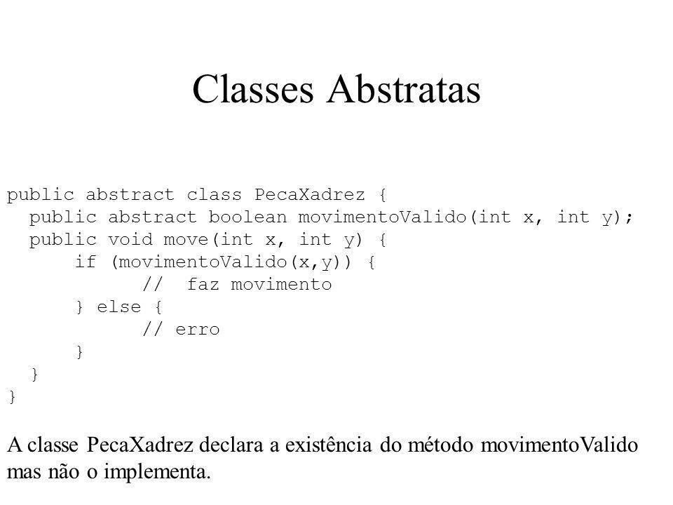 Classes Abstratas public abstract class PecaXadrez { public abstract boolean movimentoValido(int x, int y);
