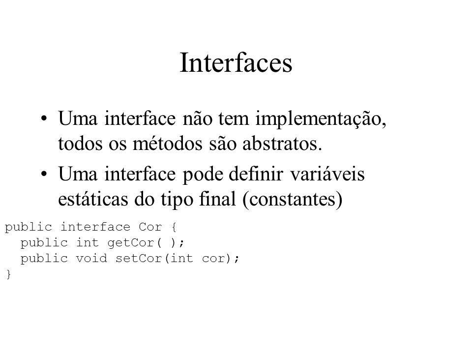 Interfaces Uma interface não tem implementação, todos os métodos são abstratos.