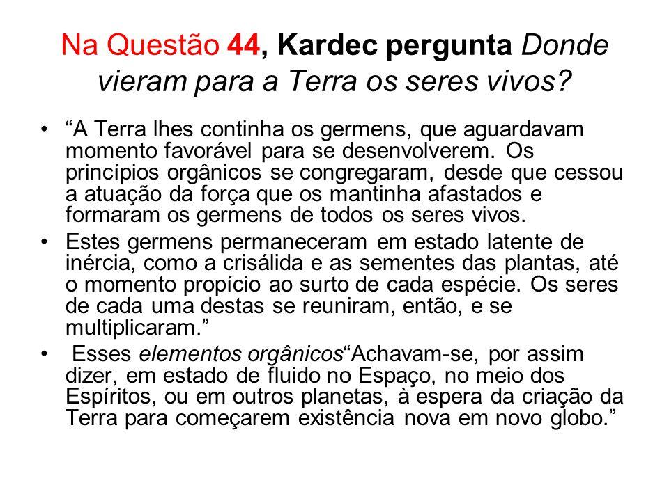 Na Questão 44, Kardec pergunta Donde vieram para a Terra os seres vivos