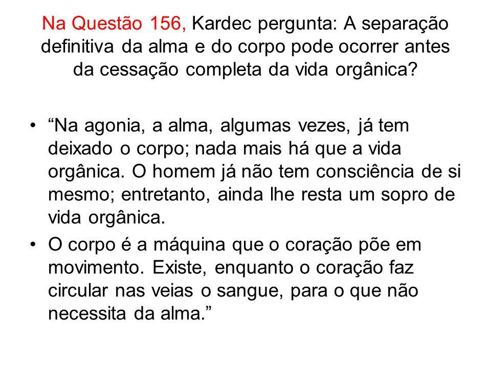Na Questão 156, Kardec pergunta: A separação definitiva da alma e do corpo pode ocorrer antes da cessação completa da vida orgânica