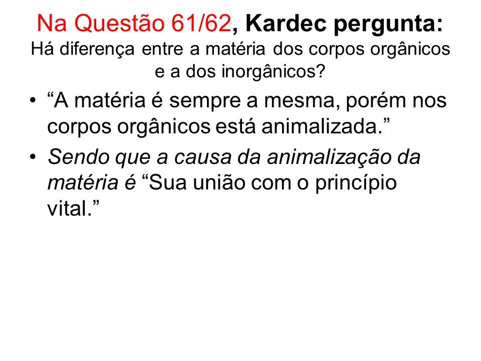Na Questão 61/62, Kardec pergunta: Há diferença entre a matéria dos corpos orgânicos e a dos inorgânicos