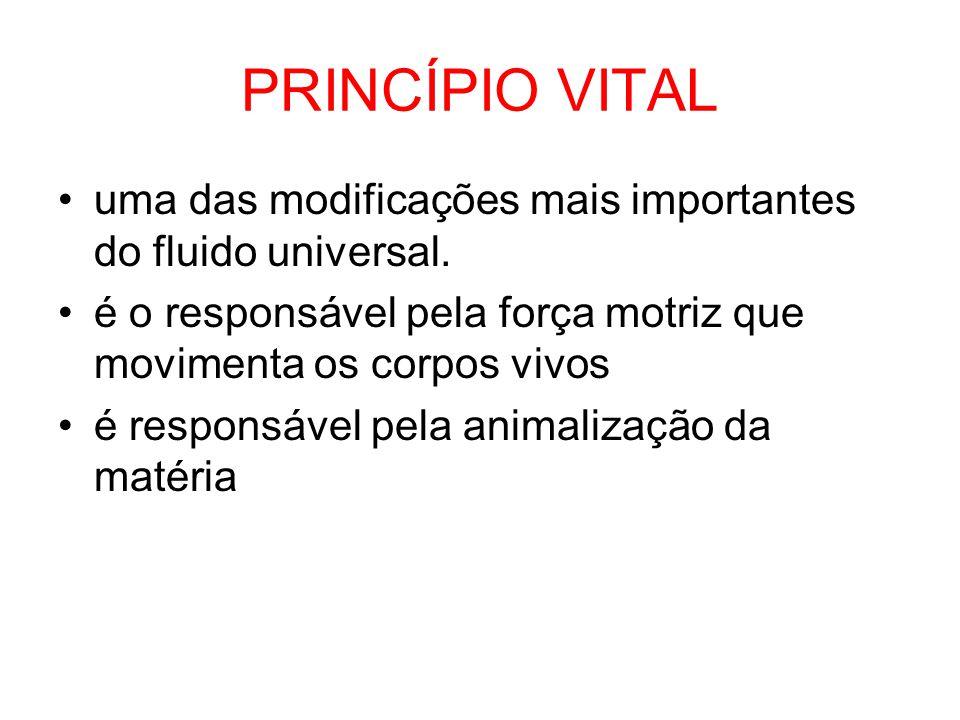 PRINCÍPIO VITAL uma das modificações mais importantes do fluido universal. é o responsável pela força motriz que movimenta os corpos vivos.