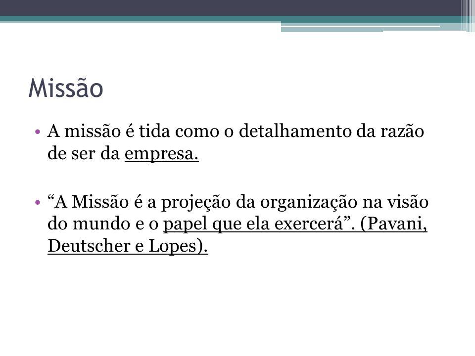 Missão A missão é tida como o detalhamento da razão de ser da empresa.