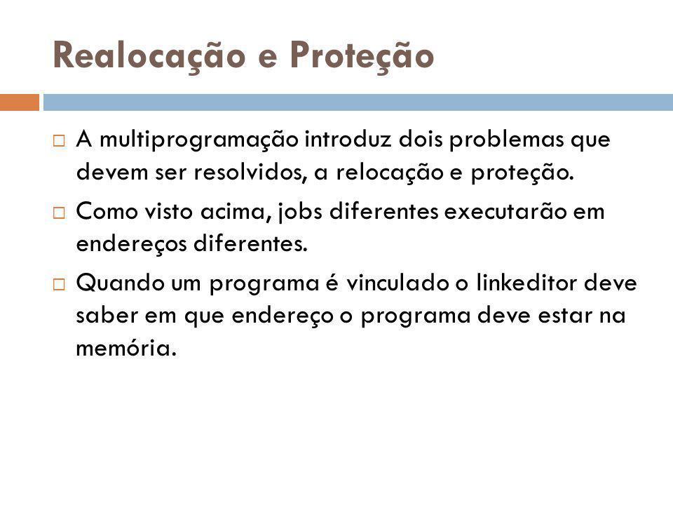 Realocação e Proteção A multiprogramação introduz dois problemas que devem ser resolvidos, a relocação e proteção.
