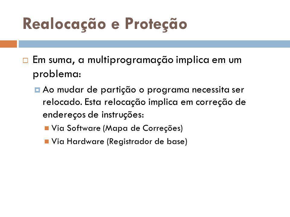 Realocação e Proteção Em suma, a multiprogramação implica em um problema:
