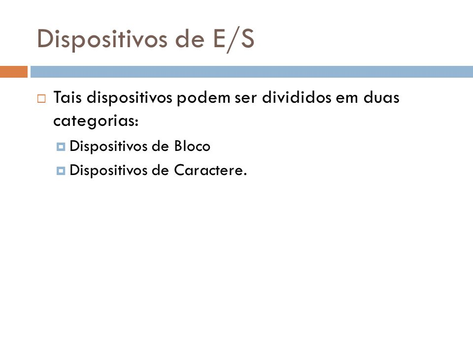 Dispositivos de E/S Tais dispositivos podem ser divididos em duas categorias: Dispositivos de Bloco.