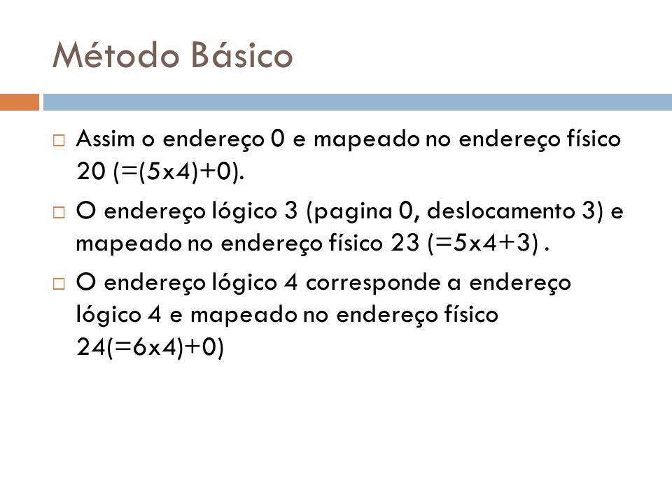 Método Básico Assim o endereço 0 e mapeado no endereço físico 20 (=(5x4)+0).
