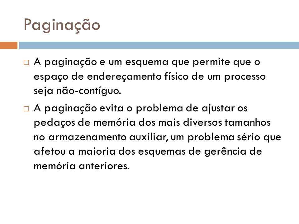 Paginação A paginação e um esquema que permite que o espaço de endereçamento físico de um processo seja não-contíguo.
