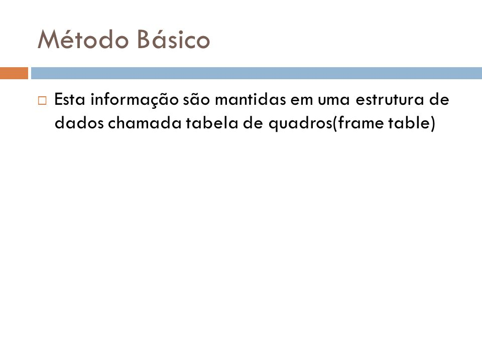 Método Básico Esta informação são mantidas em uma estrutura de dados chamada tabela de quadros(frame table)