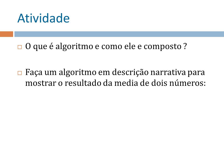 Atividade O que é algoritmo e como ele e composto
