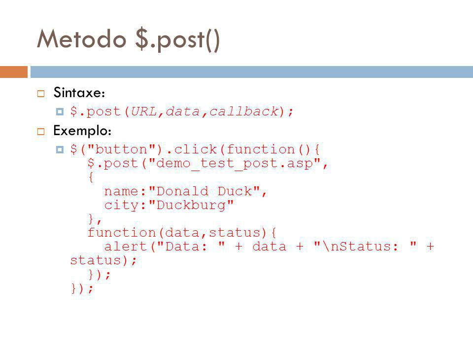 Metodo $.post() Sintaxe: Exemplo: $.post(URL,data,callback);