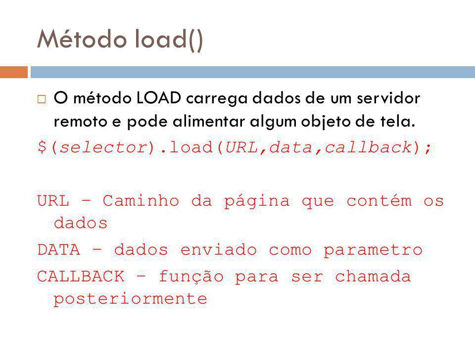 Método load() O método LOAD carrega dados de um servidor remoto e pode alimentar algum objeto de tela.