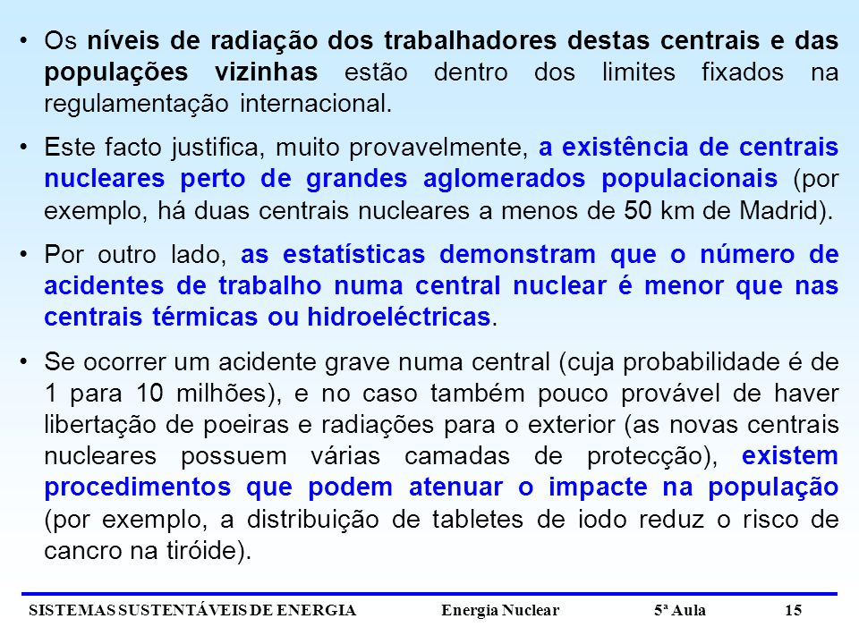 Os níveis de radiação dos trabalhadores destas centrais e das populações vizinhas estão dentro dos limites fixados na regulamentação internacional.