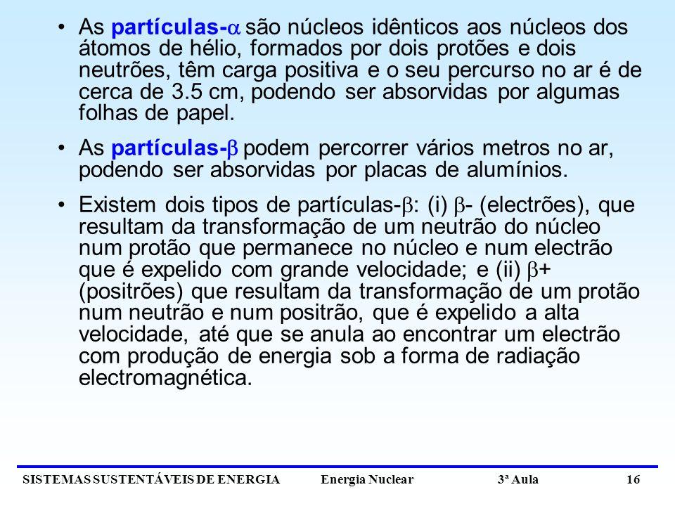 As partículas- são núcleos idênticos aos núcleos dos átomos de hélio, formados por dois protões e dois neutrões, têm carga positiva e o seu percurso no ar é de cerca de 3.5 cm, podendo ser absorvidas por algumas folhas de papel.
