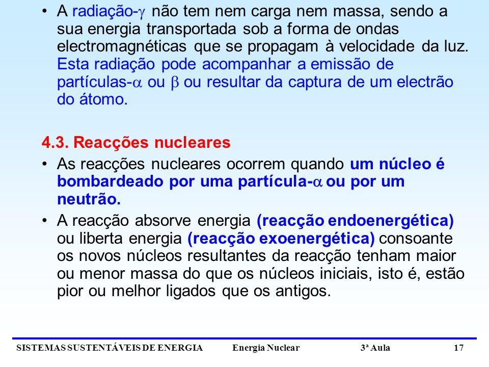 A radiação- não tem nem carga nem massa, sendo a sua energia transportada sob a forma de ondas electromagnéticas que se propagam à velocidade da luz. Esta radiação pode acompanhar a emissão de partículas- ou  ou resultar da captura de um electrão do átomo.