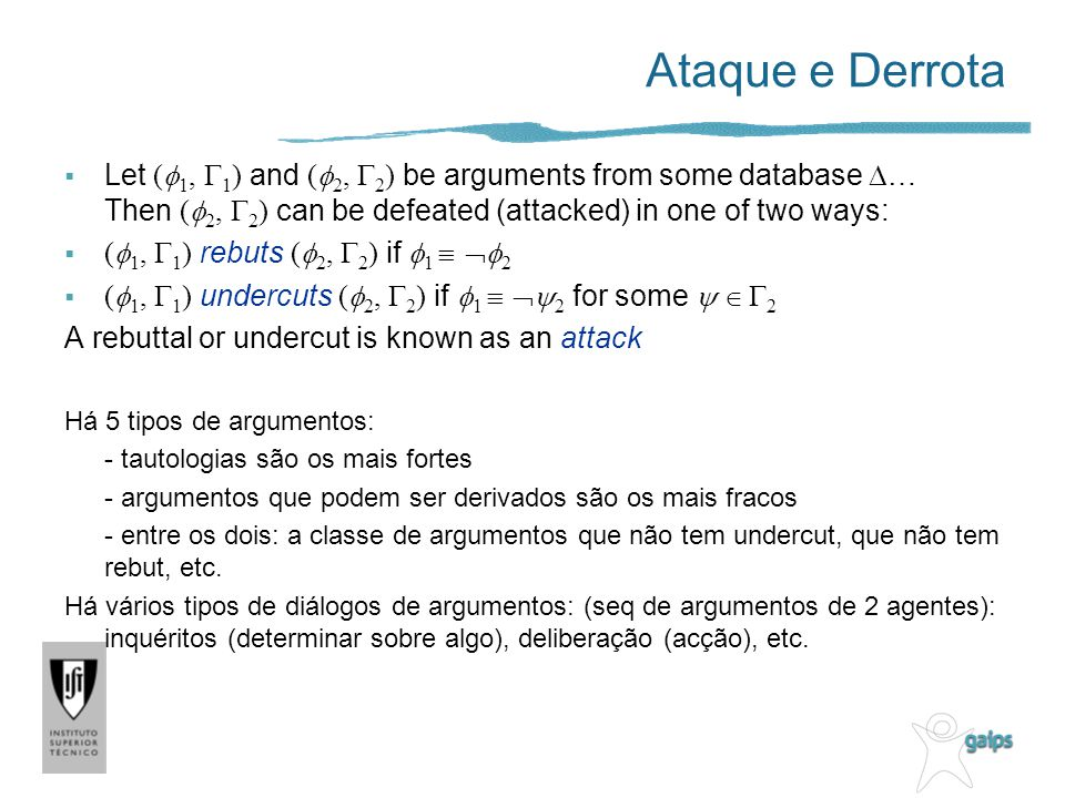 Ataque e Derrota Let (f1, G1) and (f2, G2) be arguments from some database D… Then (f2, G2) can be defeated (attacked) in one of two ways: