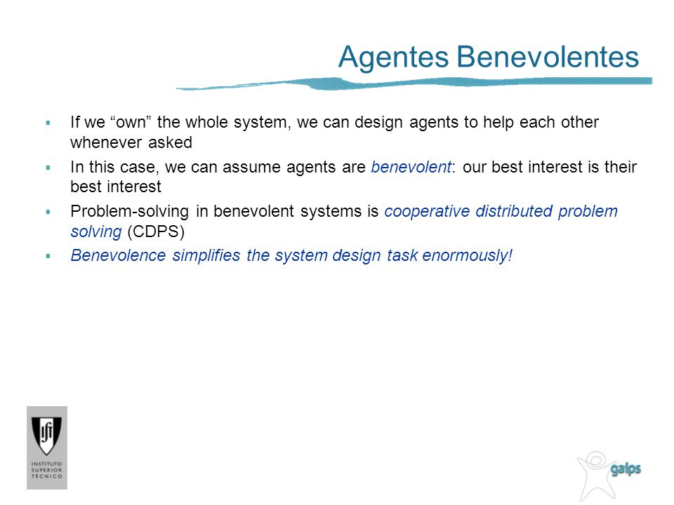 Agentes Benevolentes If we own the whole system, we can design agents to help each other whenever asked.