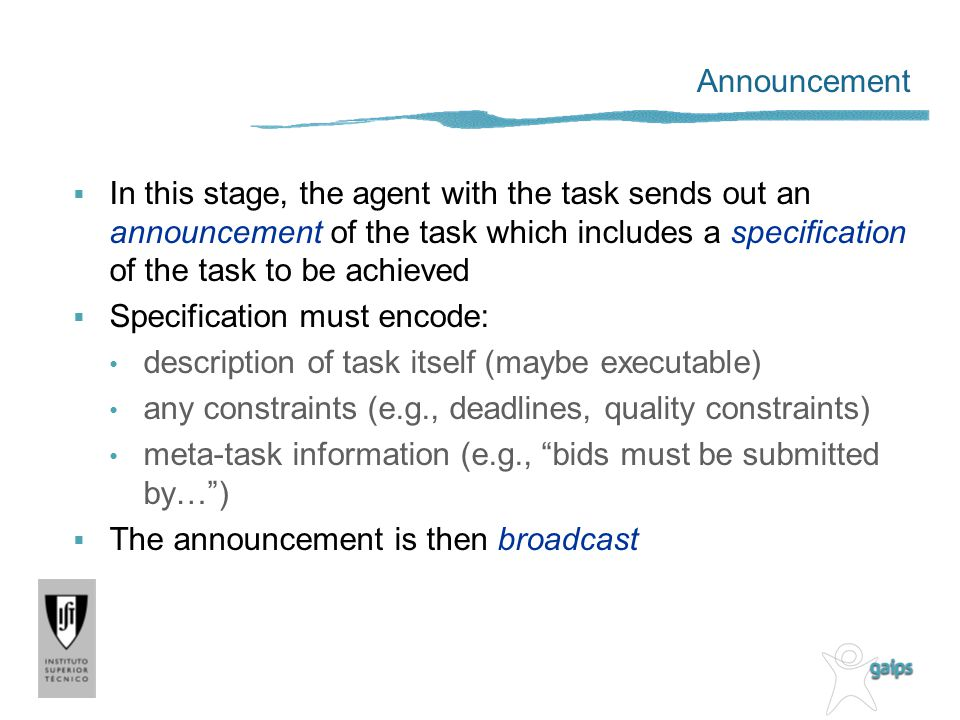 Announcement In this stage, the agent with the task sends out an announcement of the task which includes a specification of the task to be achieved.