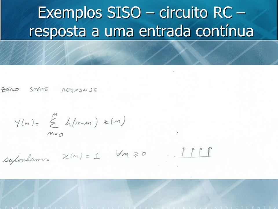 Exemplos SISO – circuito RC – resposta a uma entrada contínua