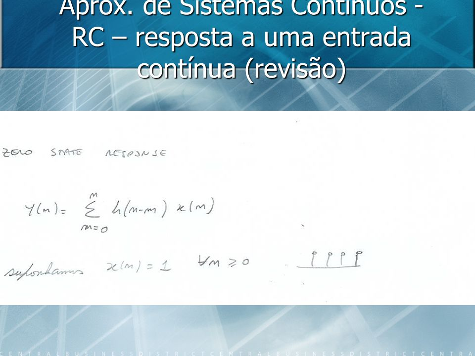 Aprox. de Sistemas Contínuos - RC – resposta a uma entrada contínua (revisão)