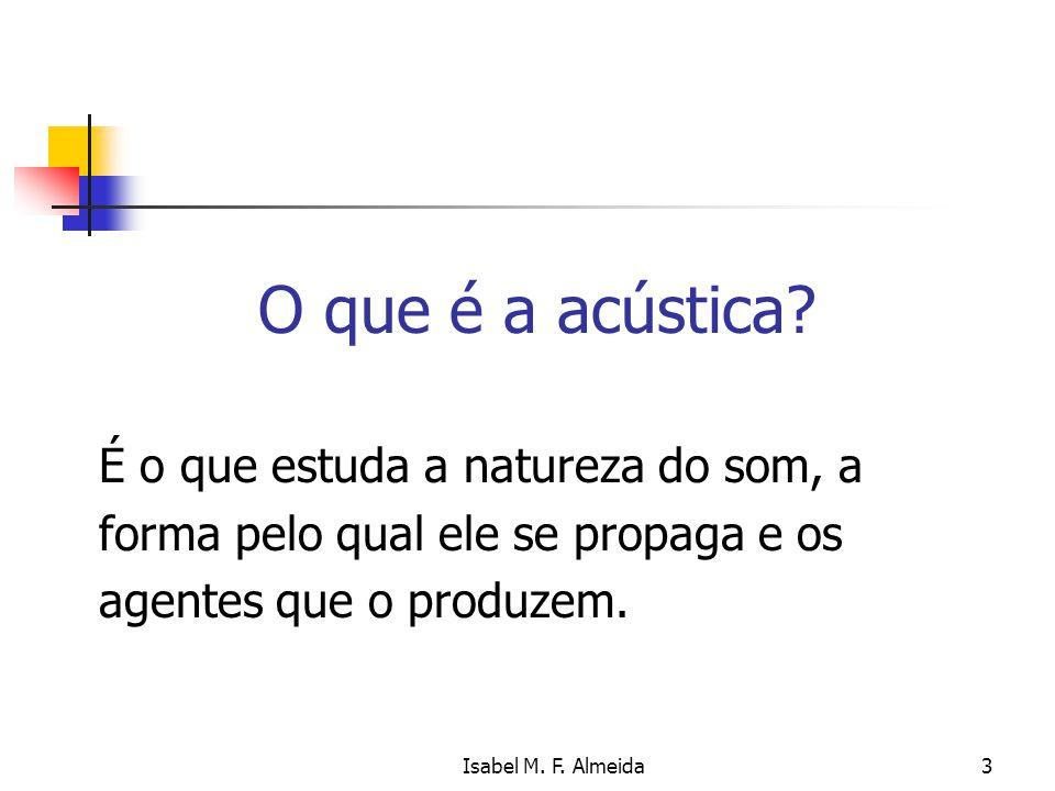 O que é a acústica É o que estuda a natureza do som, a