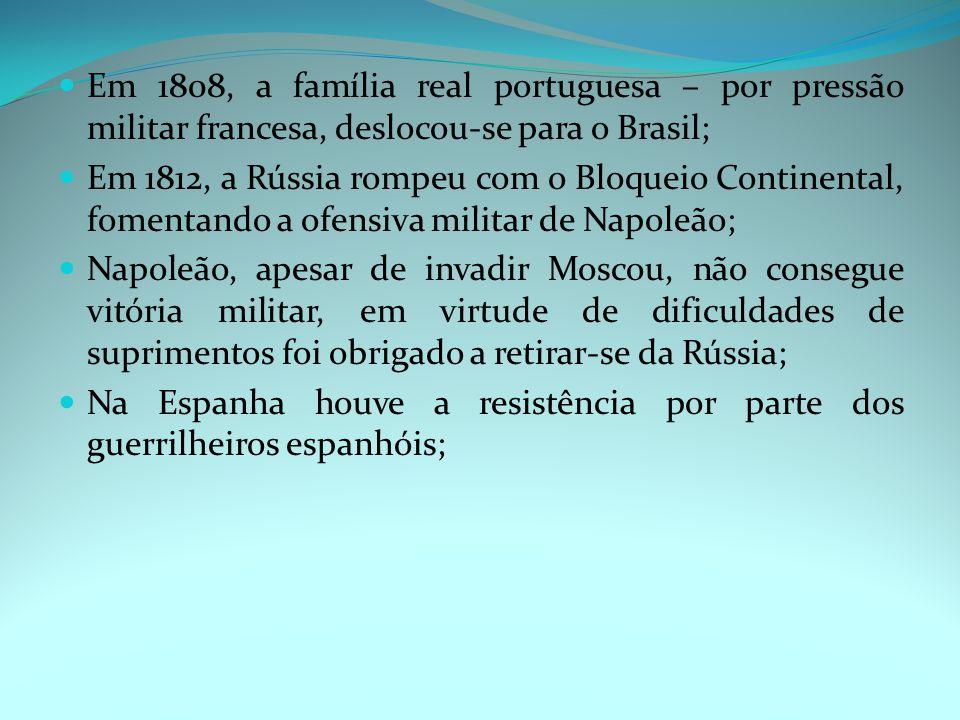 Em 1808, a família real portuguesa – por pressão militar francesa, deslocou-se para o Brasil;