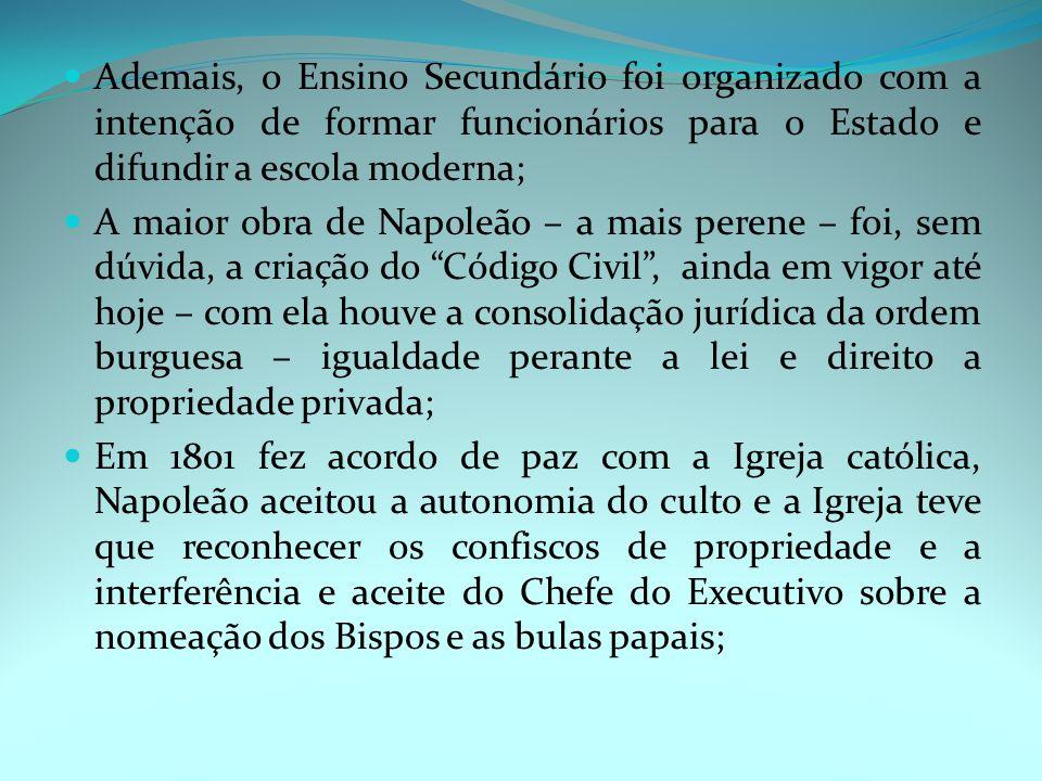 Ademais, o Ensino Secundário foi organizado com a intenção de formar funcionários para o Estado e difundir a escola moderna;