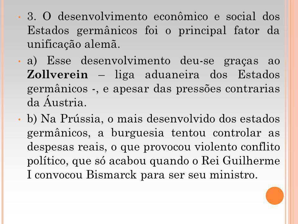 3. O desenvolvimento econômico e social dos Estados germânicos foi o principal fator da unificação alemã.