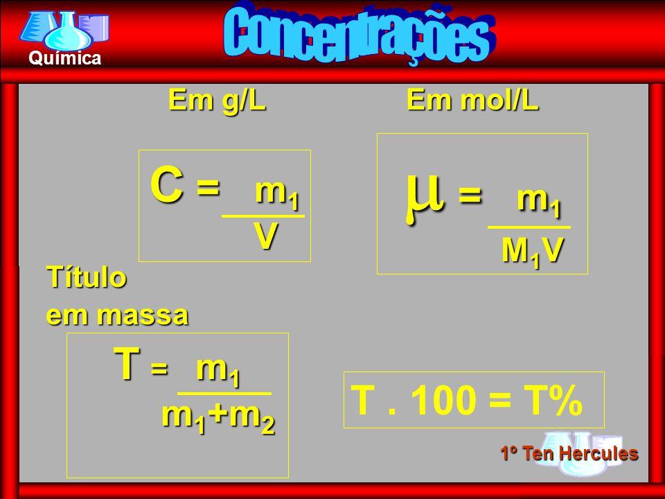  = m1 C = m1 T = m1 T . 100 = T% V M1V m1+m2 Concentrações Em g/L