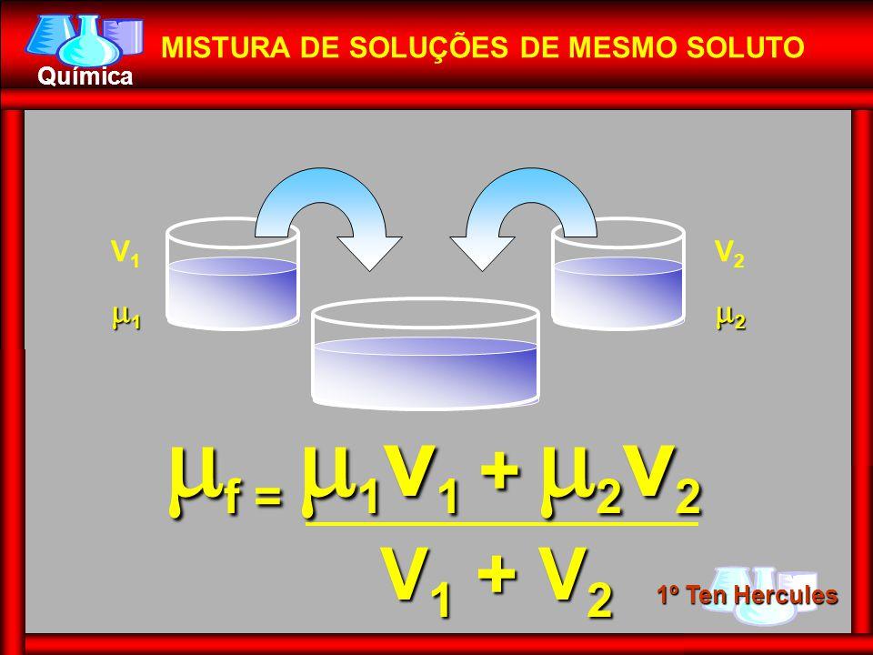 f = 1v1 + 2v2 V1 + V2 1 2 MISTURA DE SOLUÇÕES DE MESMO SOLUTO V1