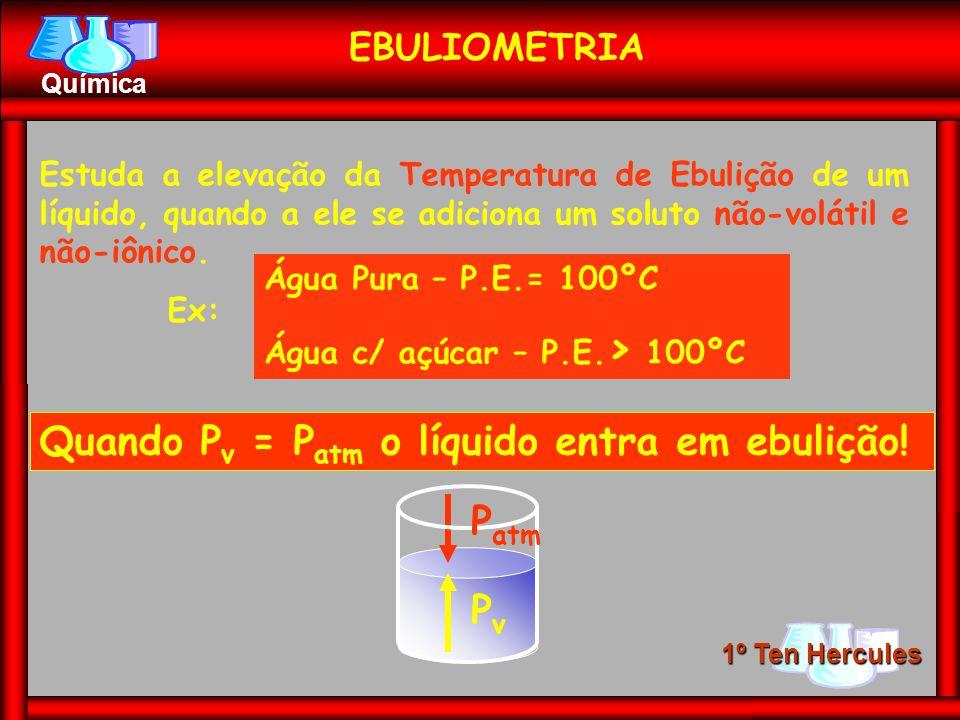 Quando Pv = Patm o líquido entra em ebulição!